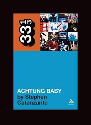 U2's Achtung Baby by Stephen Catanzarite