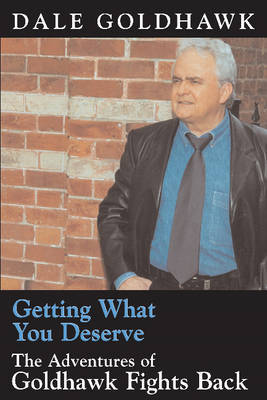 Getting What You Deserve by Dale Goldhawk