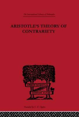 Aristotle's Theory of Contrariety by John Peter Anton