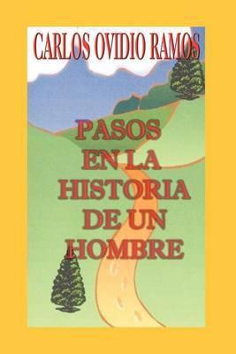 Pasos En La Historia De UN Hombre by CARLOS OVIDIO RAMOS
