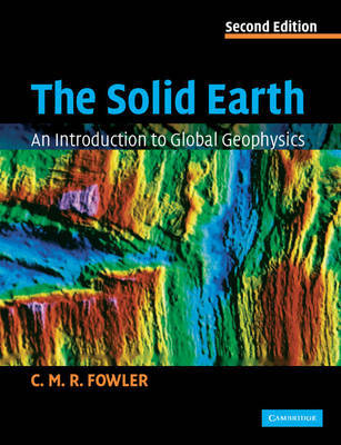 The Solid Earth by C.M.R. Fowler