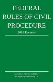 Federal Rules of Civil Procedure; 2016 Edition by Michigan Legal Publishing Ltd