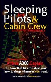 Sleeping for Pilots & Cabin Crew (and Other Insomniacs) by An Anonymous Airbus A380 Captain