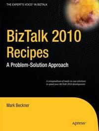BizTalk 2010 Recipes by Mark Beckner