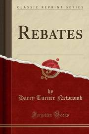 Rebates (Classic Reprint) by Harry Turner Newcomb