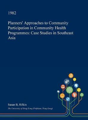 Planners' Approaches to Community Participation in Community Health Programmes by Susan B. Rifkin image