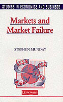 Studies in Economics and Business: Markets and Market Failure by Stephen C.R. Munday