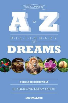 Complete A To Z Dictionary Of Dreams by I Wallace