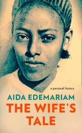 The Wife's Tale by Aida Edemariam