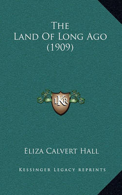 The Land of Long Ago (1909) by Eliza Calvert Hall image