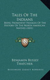 Tales of the Indians: Being Prominent Passages of the History of the North American Natives (1831) by Benjamin Bussey Thatcher