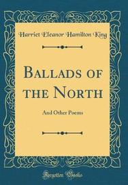 Ballads of the North by Harriet Eleanor Hamilton King