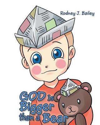God Is Bigger Than a Bear by Rodney J Bailey