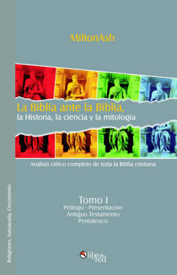 La Biblia Ante La Biblia, La Historia, La Ciencia Y La Mitologia. Tomo I by MiltonAsh image
