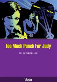 Too Much Punch for Judy by Mark Wheeller
