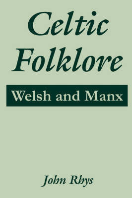 Celtic Folklore: Welsh and Manx by John Rhys, Sir
