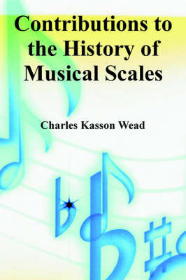 Contributions to the History of Musical Scales by Charles Kasson Wead
