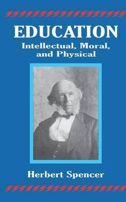 Education: Intellectual, Moral, and Physical by Herbert Spencer