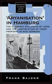 'Aryanisation' in Hamburg by Frank Bajohr