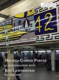 Melinda Camber Porter in Conversation with Roy Lichtenstein by Roy Lichtenstein