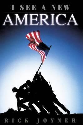 I See a New America by Rick Joyner