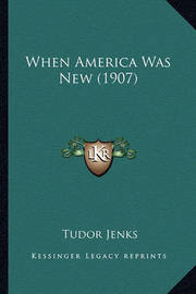 When America Was New (1907) When America Was New (1907) by Tudor Jenks