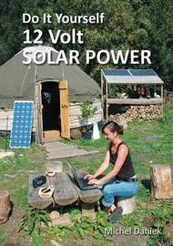 Do It Yourself 12 Volt Solar Power by Michael Daniek