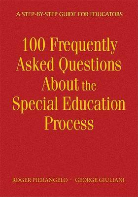 100 Frequently Asked Questions About the Special Education Process by Roger Pierangelo