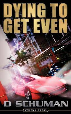 Dying to Get Even by D. Schuman