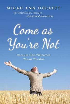 Come as You're Not by Micah Ann Duckett image