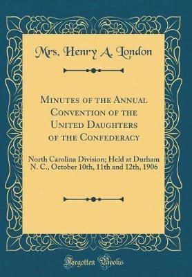 Minutes of the Annual Convention of the United Daughters of the Confederacy by Mrs Henry a London image