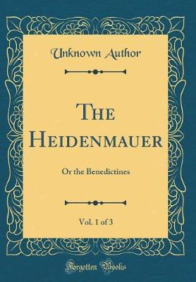 The Heidenmauer, Vol. 1 of 3 by Unknown Author