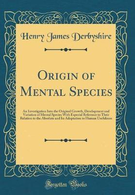 Origin of Mental Species by Henry James Derbyshire