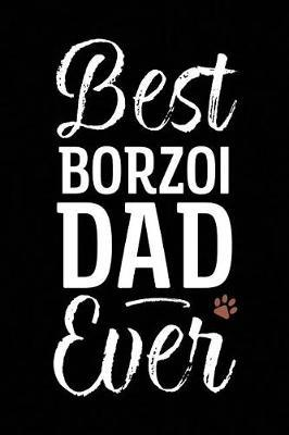 Best Borzoi Dad Ever by Arya Wolfe
