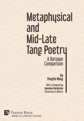 Metaphysical and Mid-Late Tang Poetry: A Baroque Comparison by Pengfei Wang