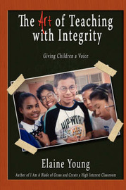 The Art of Teaching with Integrity by Elaine Young