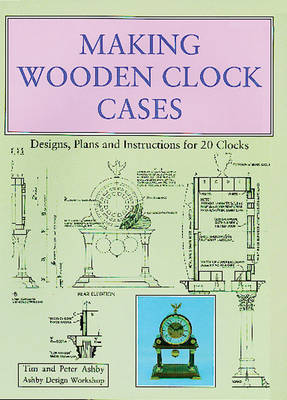 Making Wooden Clock Cases by Tim Ashby