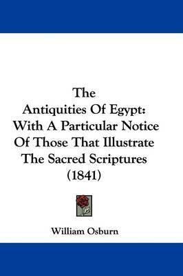The Antiquities Of Egypt: With A Particular Notice Of Those That Illustrate The Sacred Scriptures (1841) by William Osburn