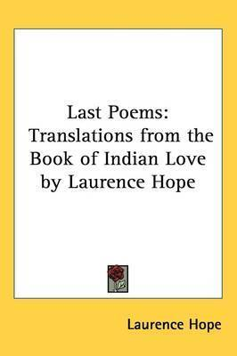 Last Poems: Translations from the Book of Indian Love by Laurence Hope by Laurence Hope