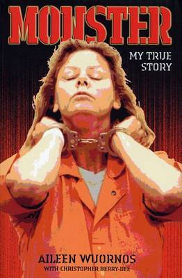 Monster: My True Story by Aileen Wuornos