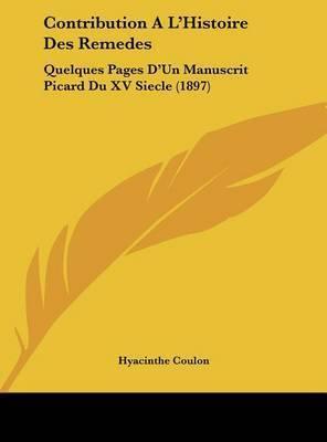 Contribution A L'Histoire Des Remedes: Quelques Pages D'Un Manuscrit Picard Du XV Siecle (1897) by Hyacinthe Coulon