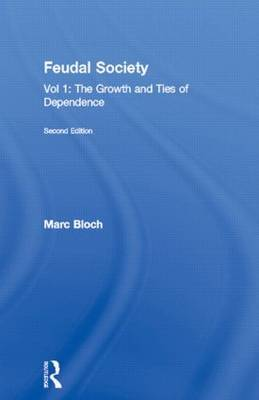 Feudal Society: The Growth and Ties of Dependence: Vol. 1 by Marc Bloch image