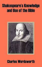 Shakespeare's Knowledge and Use of the Bible by Charles Wordsworth image