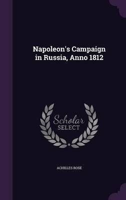 Napoleon's Campaign in Russia, Anno 1812 by Achilles Rose
