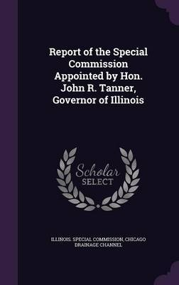 Report of the Special Commission Appointed by Hon. John R. Tanner, Governor of Illinois