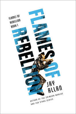 Flames of Rebellion by Jay Allan