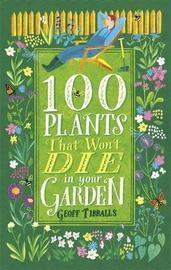 100 Plants That Won't Die in Your Garden by Geoff Tibballs