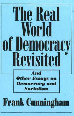 Real World Of Democracy Revisited by Frank Cunningham image