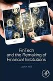 Fintech and the Remaking of Financial Institutions by John Hill
