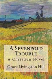 A Sevenfold Trouble by Grace Livingston Hill